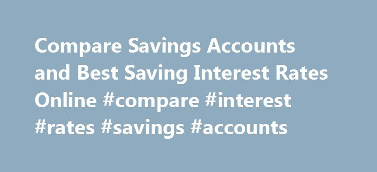Compare Savings Accounts and Best Saving Interest Rates Online #compare #interest #rates #savings #accounts http://malawi.nef2.com/compare-savings-accounts-and-best-saving-interest-rates-online-compare-interest-rates-savings-accounts/  Compare Savings Accounts Hippo.co.za will soon compare all of South Africa's leading savings accounts instantly and find the best deal for you. We have searched the market to make it easy for you to compare the most important savings account features such as…