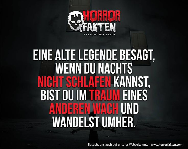 Eine alte Legende besagt, wenn du Nachts nicht schlafen kannst, bist du im Traum eines Anderen wach und wandelst umher.  #horrorfakten