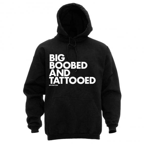 Hoodie: Big Boobed And Tattooed name=