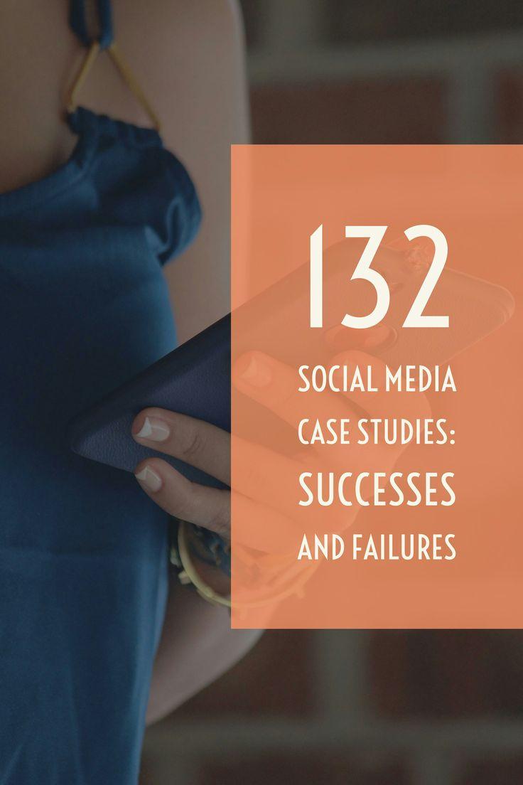 132 Social Media Case Studies - Successes and Failures -