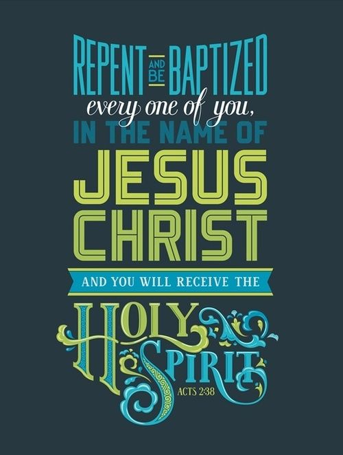 Acts 2:38 Then Peter said unto them, Repent, and be baptized every one of you in the name of Jesus Christ for the remission of sins, and ye shall receive the gift of the Holy Spirit...