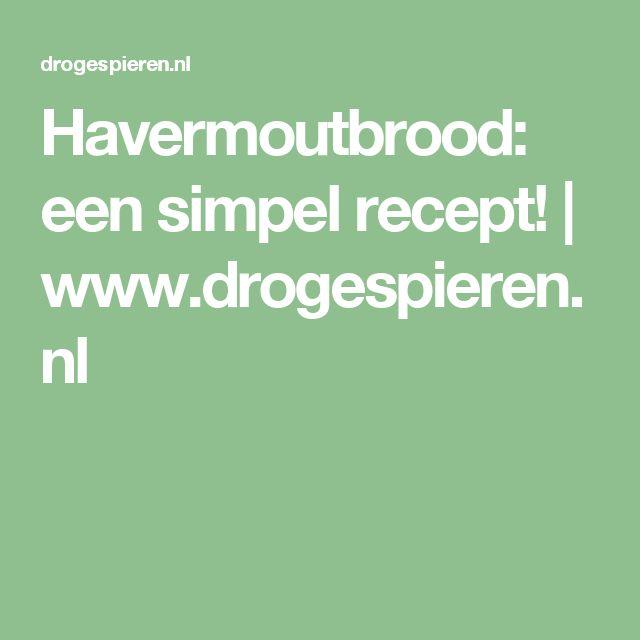 Havermoutbrood: een simpel recept! | www.drogespieren.nl