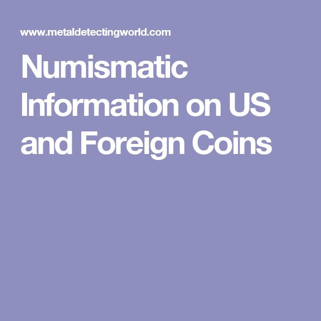 Numismatic Information on US and Foreign Coins