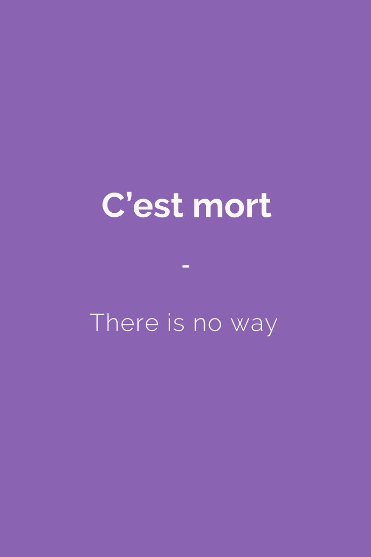 C'est mort - There is no way. All the French slang terms you need to speak like a native: 1,500 French slang terms across 23 topics. With FREE Audio and bonus book! Get it here: https://store.talkinfrench.com/product/french-slang-ebook/