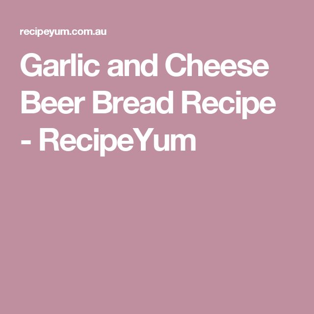 Garlic and Cheese Beer Bread Recipe - RecipeYum