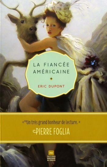 ÉRIC DUPONT - La Fiancée américaine - Littérature Québec - Canada - LIVRES - Renaud-Bray.com - Ma librairie coup de coeur