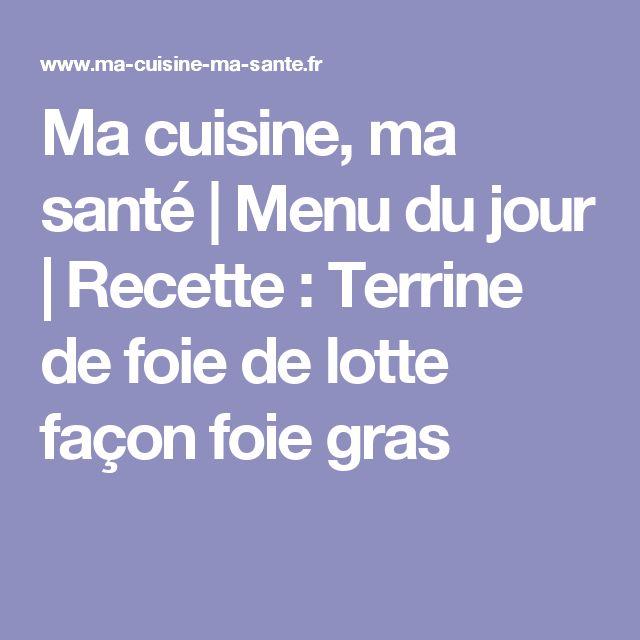 Ma cuisine, ma santé | Menu du jour | Recette : Terrine de foie de lotte façon foie gras