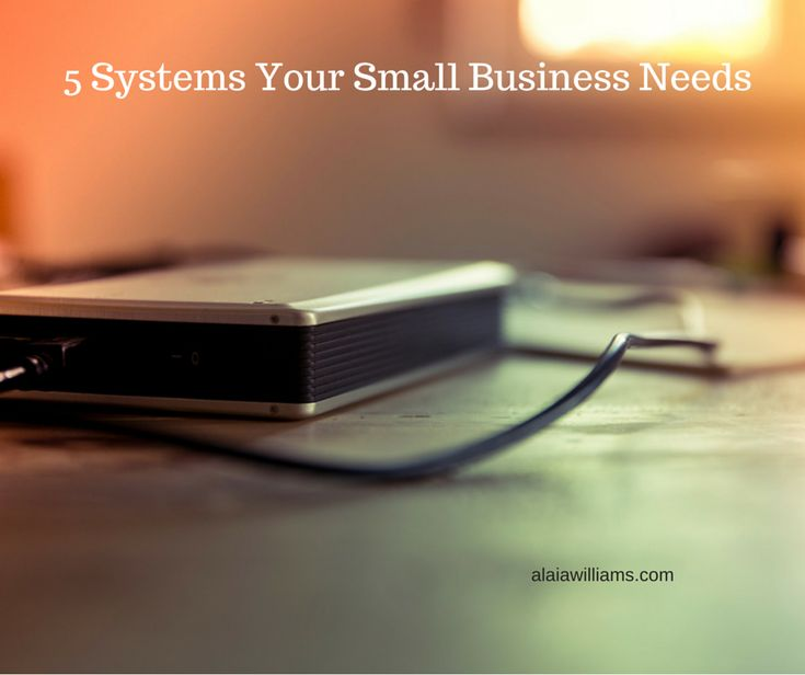 5 Systems You Need For Your Small Business In 2015  http://www.alaiawilliams.com/5-systems-you-need-for-your-small-business-in-2015/