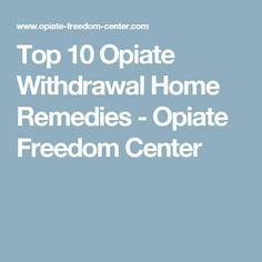 Top 10 Opiate Withdrawal Home Remedies - Opiate Freedom Center
