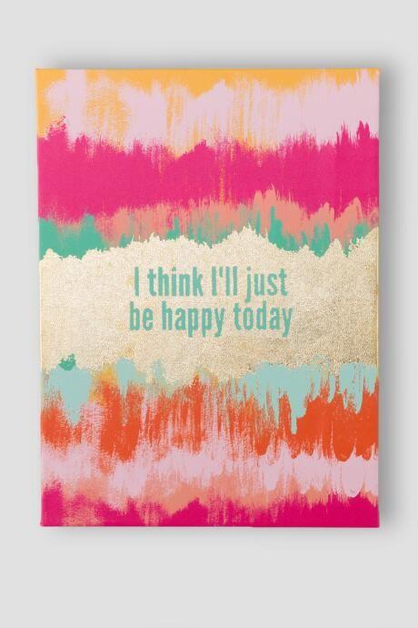 Super cute!  I Think I'll Just Be Happy Today Wall Decor $38.00