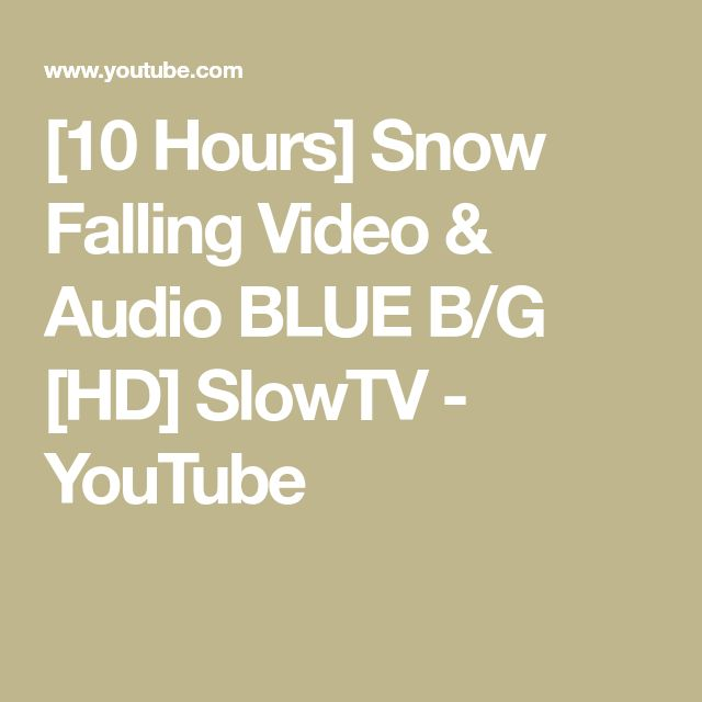 [10 Hours] Snow Falling Video & Audio BLUE B/G [HD] SlowTV - YouTube