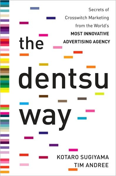 The Dentsu Way: Secrets of Cross Switch Marketing from the World's Most Innovative Advertising Agency  by Kotaro Sugiyama,Tim Andree