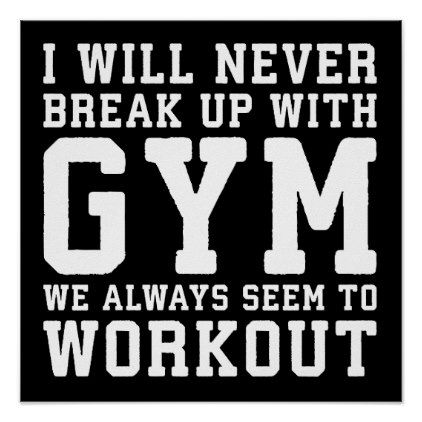 Funny Workout Saying I'll Never Break Up With Gym Poster - decor gifts diy home & living cyo giftidea