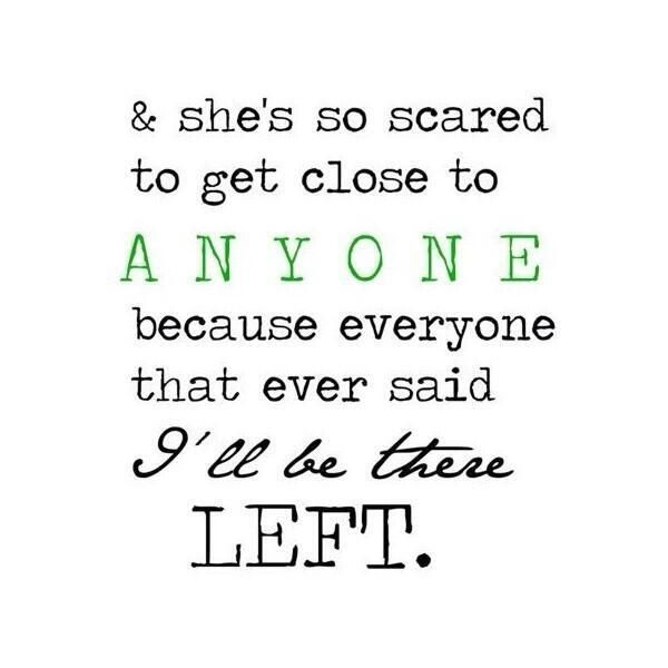 I don't think this is true for all, but it   is true for me.  It doesn't matter what people say, if they get close, they   always end up leaving.  Casual friendships can last indefinitely - it's the   people I really let inside my heart that end up leaving and taking a piece of me   with them.