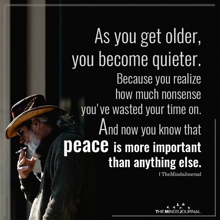 As You Get Older You Become Quieter Getting Older Quotes Life