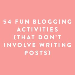 54 Fun blogging activities (that don't require writing posts)