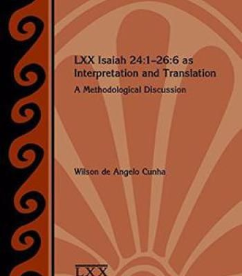 Lxx Isaiah 24:1-26:6 As Interpretation And Translation: A Methodological Discussion PDF
