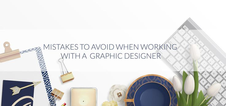 What are some mistakes to avoid when you are working with a graphic designer - a good read when you are hiring a graphic designer.