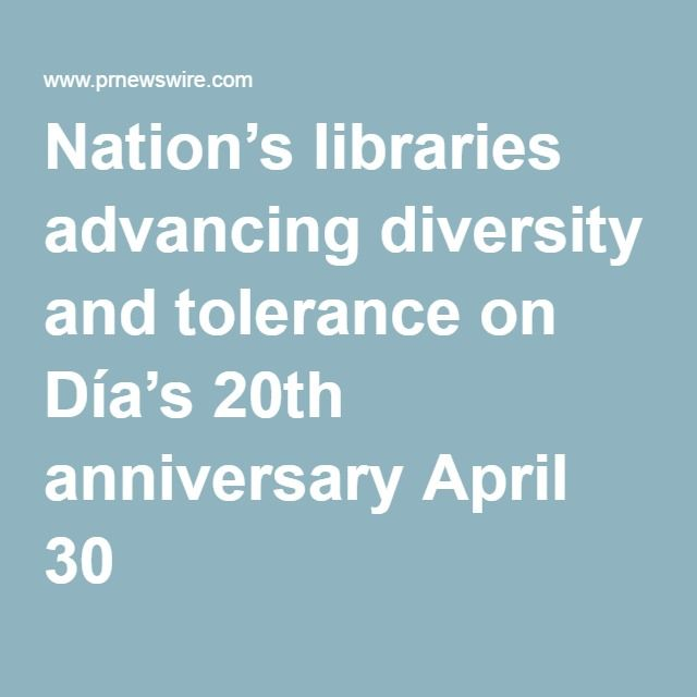 Nation's libraries advancing diversity and tolerance on Día's 20th anniversary April 30
