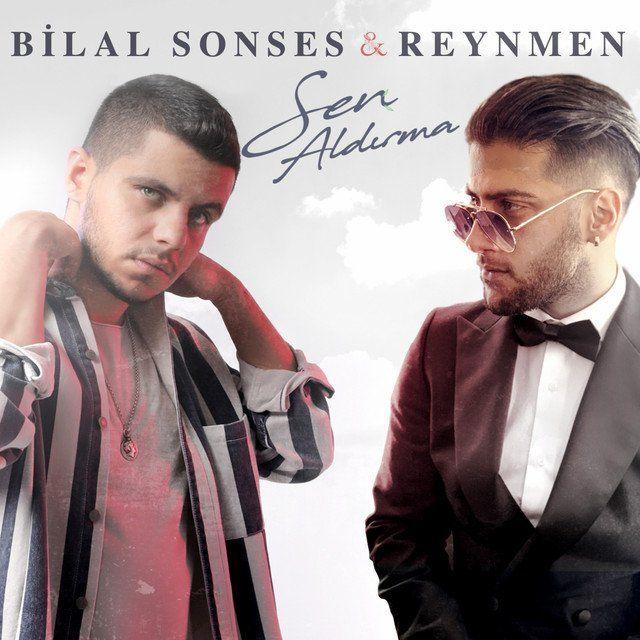 Bilal Sonses Sen Aldirma Feat Reynmen Sarki Sozleri Sarkilar Sarki Sozleri Unluler
