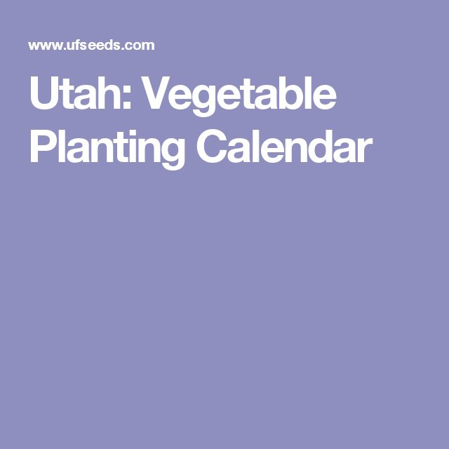 Utah: Vegetable Planting Calendar