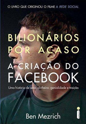 """Bilionários Por Acaso, A Criação do Facebook (Ben Mezrich)  """"[...] aquele momento histórico, que deu origem a uma das maiores fortunas da história moderna, não começou com um crime, mas com um trote de universidade.""""  http://blablablaaleatorio.com/2011/10/04/bilionarios-por-acaso-a-criacao-do-facebook-ben-mezrich/"""