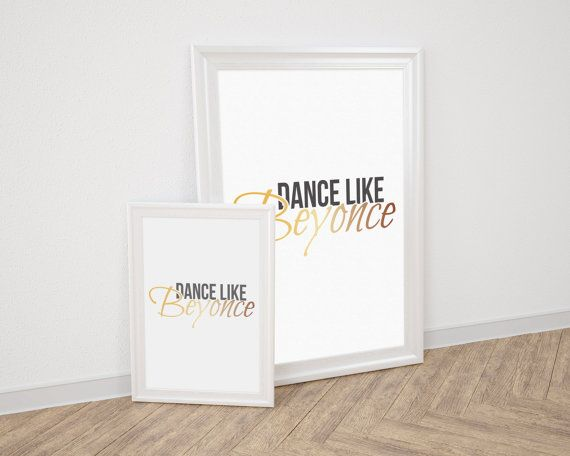 Printable Instant Download  Dance like Beyonce  by LiveDreamDesign