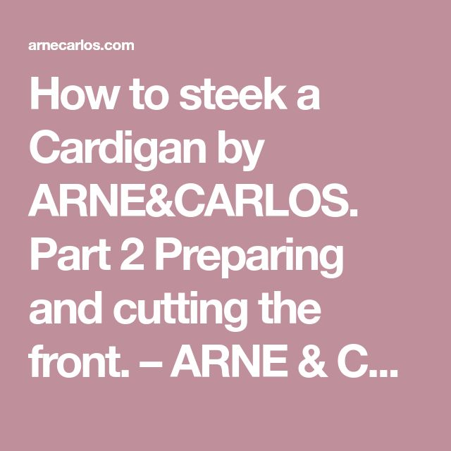 How to steek a Cardigan by ARNE&CARLOS. Part 2 Preparing and cutting the front. – ARNE & CARLOS