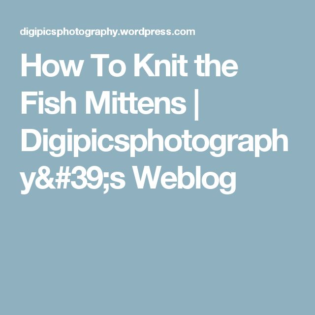 How To Knit the Fish Mittens | Digipicsphotography's Weblog