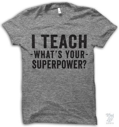 I teach what's your superpower?!?!