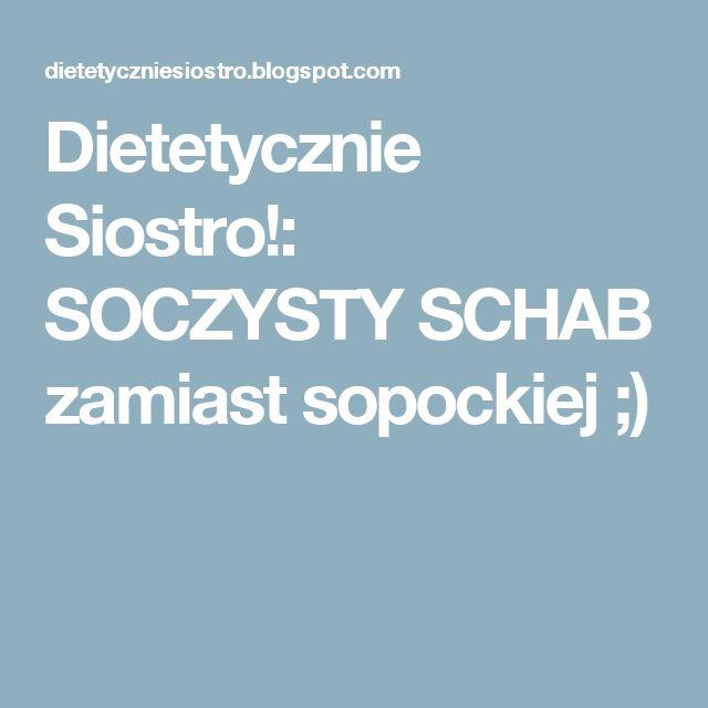 Dietetycznie Siostro!: SOCZYSTY SCHAB zamiast sopockiej ;)