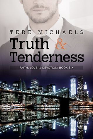 Truth & Tenderness (Faith, Love, & Devotion, #6) by Tere Michaels | May 1st, 2015