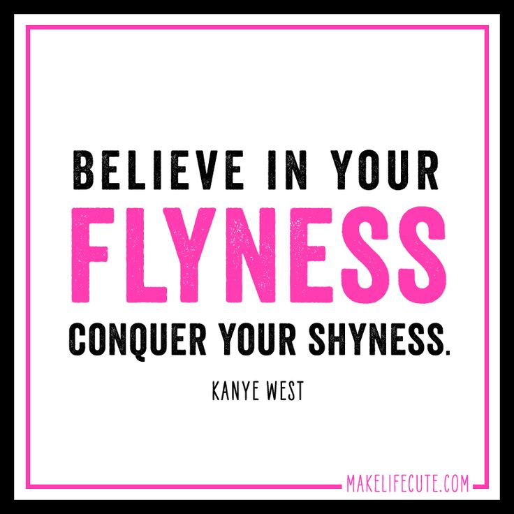 """""""Believe in your Flyness, Conquer your Shyness."""" - Kayne ..."""