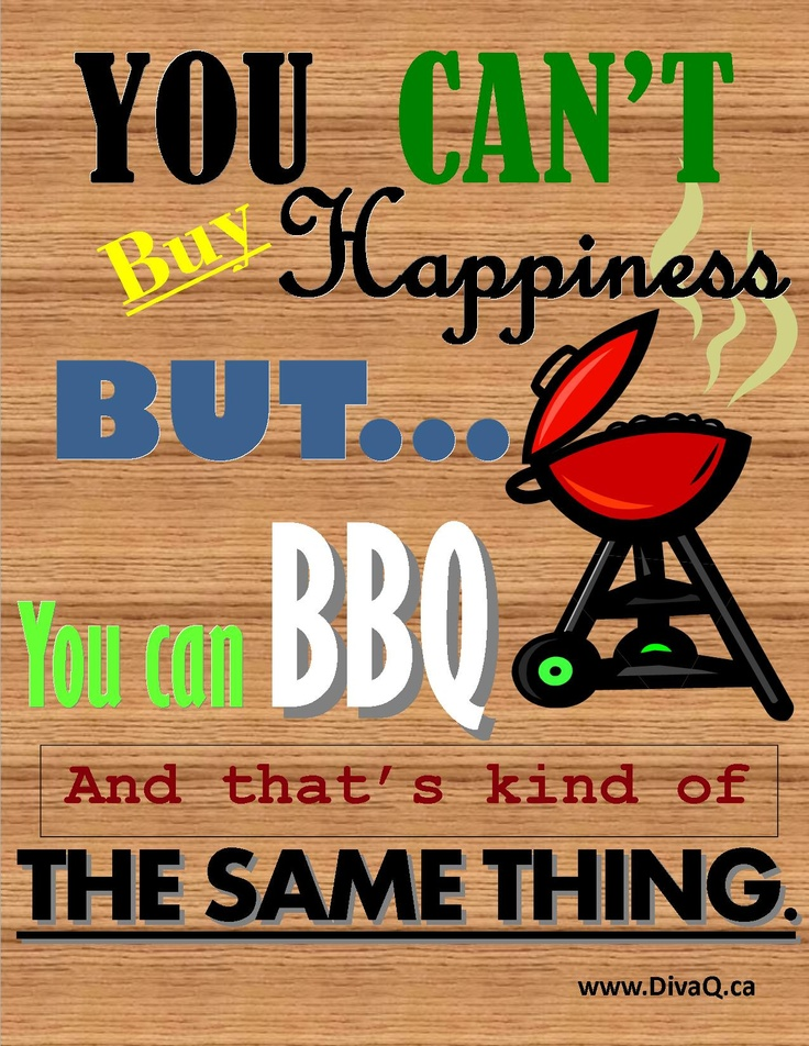 You can't buy happiness but you can BBQ and that's kind of