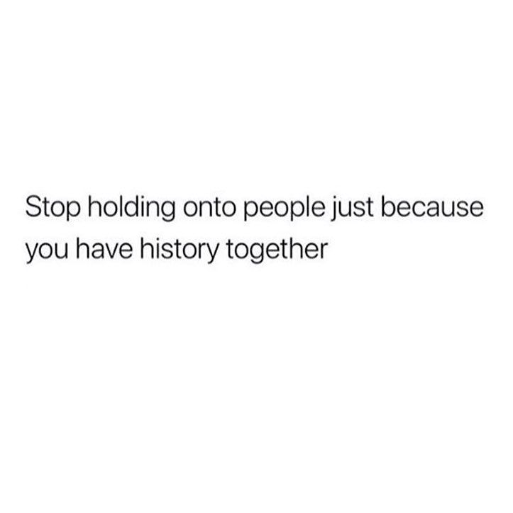 Dont Hold On To A Toxic Relationship Just Because Of Previous History Toxic Quotes Real Quotes Fact Quotes