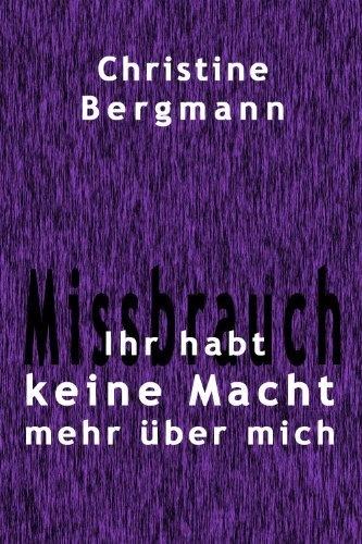 Ihr habt keine Macht mehr über mich von Christine Bergmann, http://www.amazon.de/dp/B00AWJ8DFS/ref=cm_sw_r_pi_dp_1yvtrb00B707G