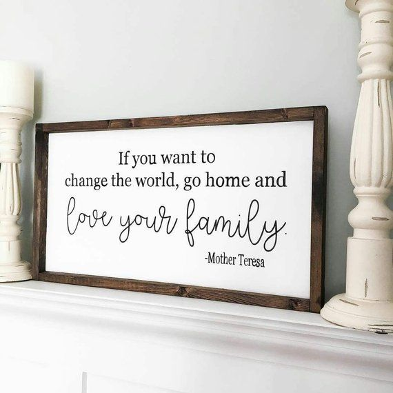 If you wish to change the world go dwelling and love your loved ones wooden signal | Mom Teresa Quote Signal | Deliver Happiness to the Complete World