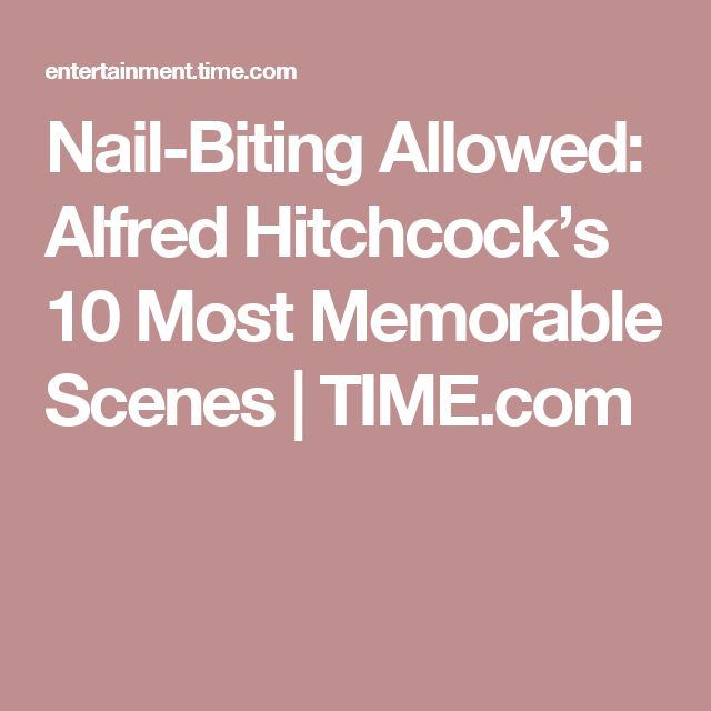 Nail-Biting Allowed: Alfred Hitchcock's 10 Most Memorable Scenes | TIME.com