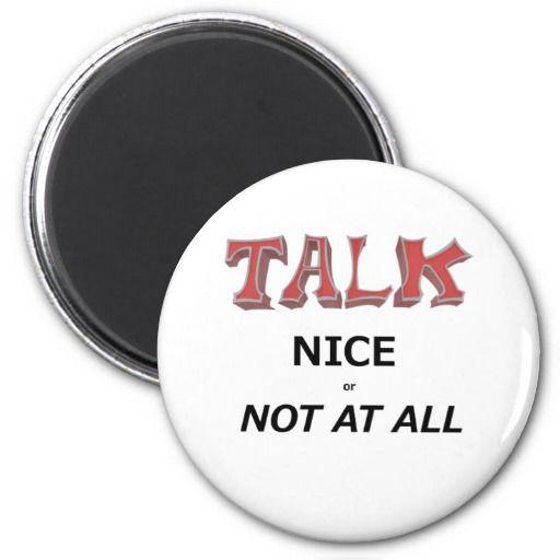 Talk Nice Refrigerator Magnet