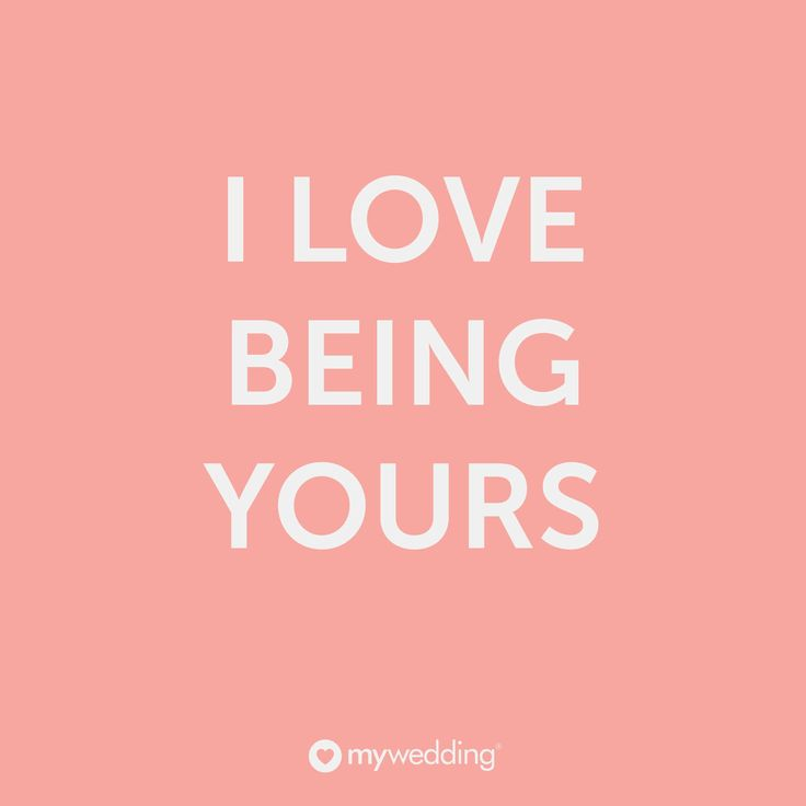 I Love Being Yours Mywedding Dailywedtips Wedding Planning TipsLove QuotesQoutes