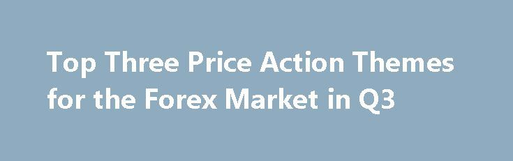 Top Three Price Action Themes for the Forex Market in Q3 http://betiforexcom.livejournal.com/25808982.html  Today marks the end of Q2, and 2017 has already been a rather active year. In this article, we look at three of the most pressing themes as we move into the second half of the year. The post Top Three Price Action Themes for the Forex Market in Q3 appeared first on Forex news - Binary options. http://betiforex.com/top-three-price-action-themes-for-the-forex-market-in-q3/