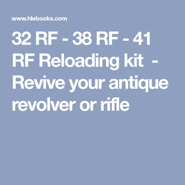 32 RF - 38 RF - 41 RF Reloading kit  - Revive your antique revolver or rifle