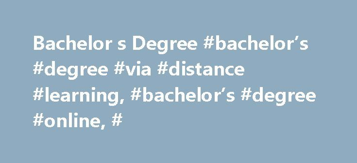Bachelor s Degree #bachelor's #degree #via #distance #learning, #bachelor's #degree #online, # http://hawai.nef2.com/bachelor-s-degree-bachelors-degree-via-distance-learning-bachelors-degree-online/  # Bachelor's Degree Bachelor's Degree Online via distance learning A Bachelor's Degree online via distance learning is the equivalent of a four year college degree. The Bachelor's Degree online via distance learning provide students with comprehensive knowledge in specific fields of study…