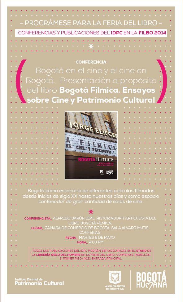 """Conferencia """"Bogotá en el cine y el cine en Bogotá""""  Presentación a propósito del libro """"Bogotá Fílmica. Ensayos sobre cine y patrimonio cultural"""".  Bogotá como escenario de diferentes películas filmadas desde inicios de siglo XX hasta nuestros días y como espacio contenedor de gran cantidad de salas de cine."""