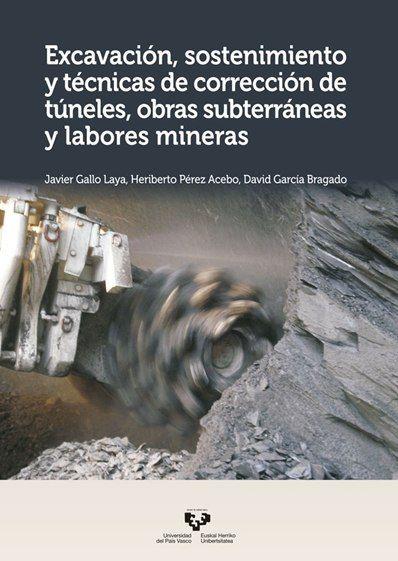 Excavación, sostenimiento y técnicas de corrección de túneles, obras subterráneas y labores mineras / Javier Gallo Laya, Heriberto Pérez Acebo, David García Bragado