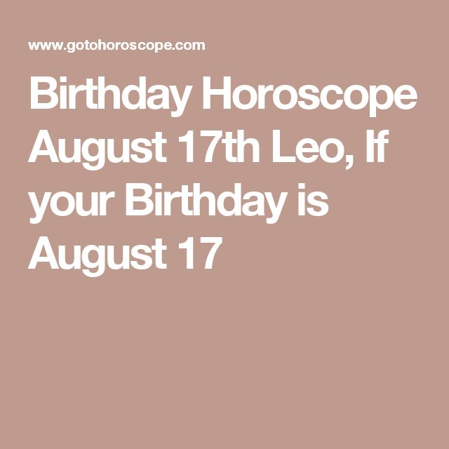Birthday Horoscope August 17th Leo, If your Birthday is August 17