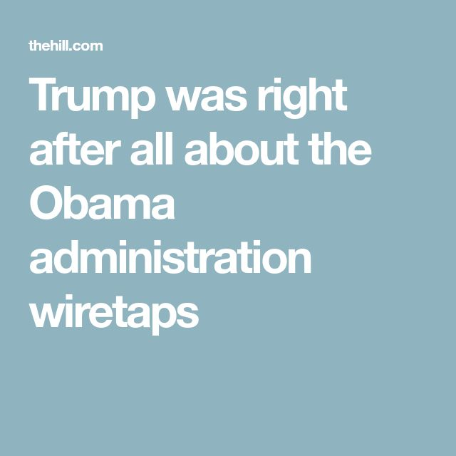 Trump was right after all about the Obama administration wiretaps