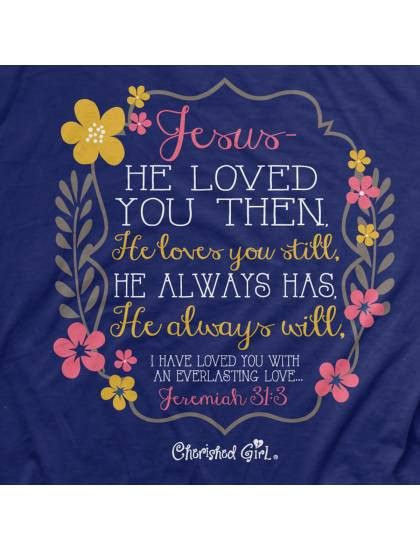 Cherished Girl Jesus Loved You Then Always Will Flower Girlie Christia | SimplyCuteTees