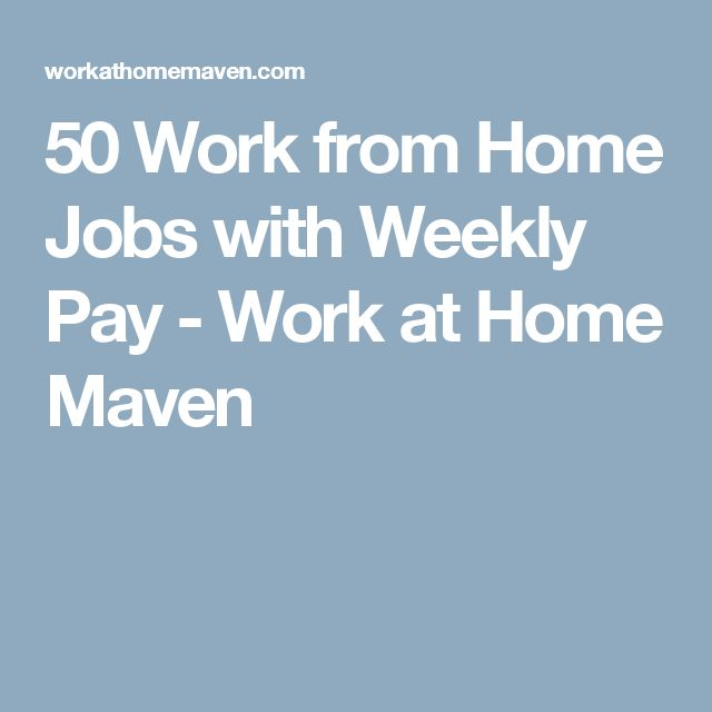 50 Work from Home Jobs with Weekly Pay - Work at Home Maven