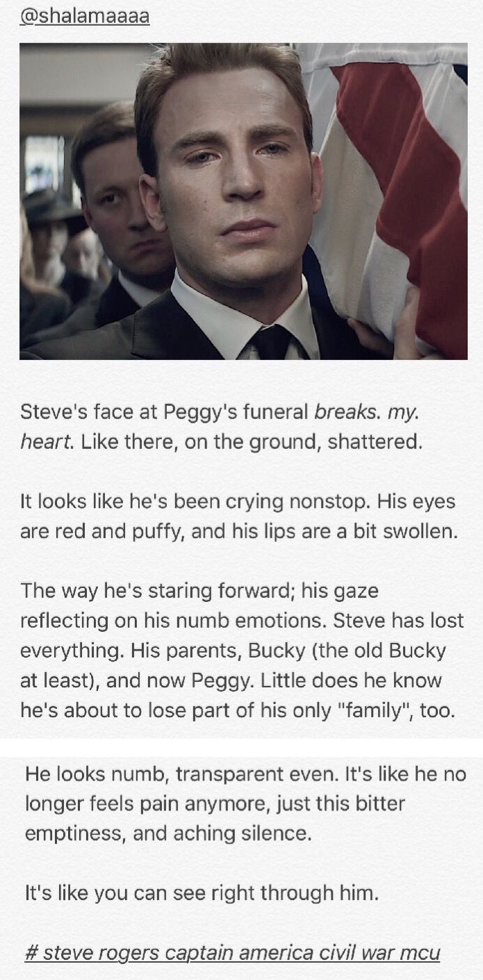 This hurts me. People love to hate on Steve for being a prick in CW, and they see Tony's pain, but it hurts me when people don't realize Steve has a lot of pain too. He has lost so much, yet he tries to do what he thinks is right.